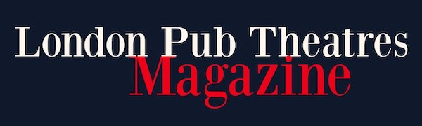 London Pub Theatres Magazine