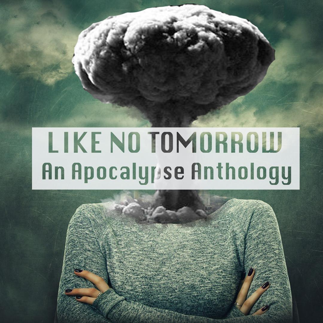 Like No Tomorrow: An Apocalypse Anthology Thumbnail